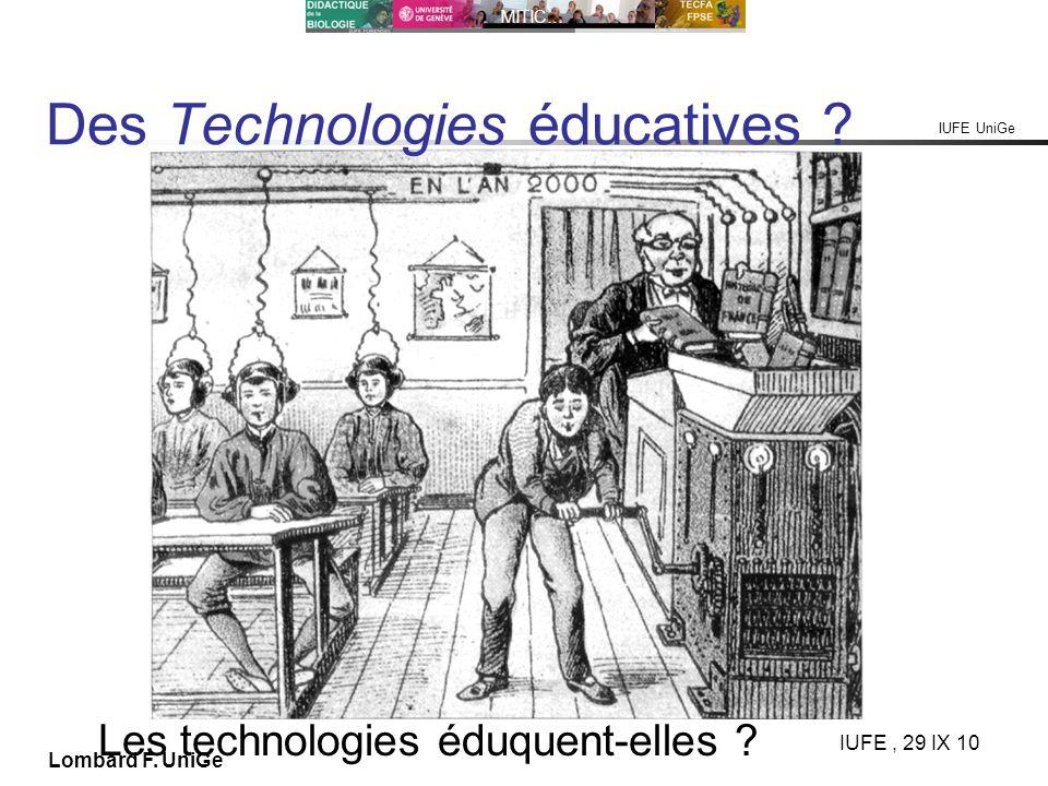 IUFE UniGe MITIC… IUFE, 29 IX 10 Lombard F. UniGe Des Technologies éducatives ? Les technologies éduquent-elles ?