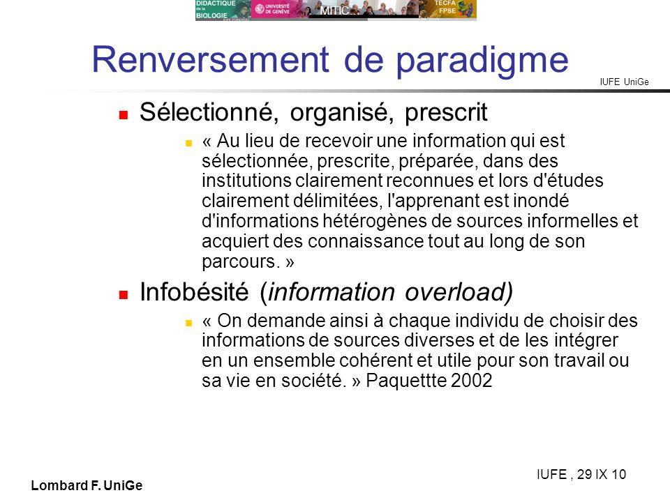 IUFE UniGe MITIC… IUFE, 29 IX 10 Lombard F. UniGe Renversement de paradigme Sélectionné, organisé, prescrit « Au lieu de recevoir une information qui