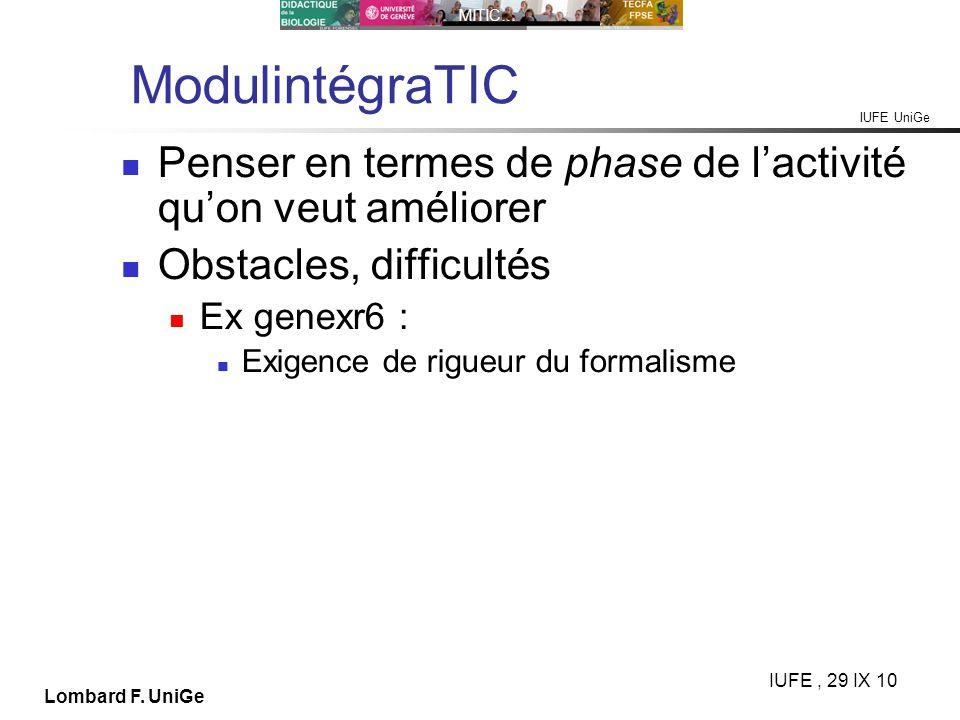 IUFE UniGe MITIC… IUFE, 29 IX 10 Lombard F. UniGe ModulintégraTIC Penser en termes de phase de lactivité quon veut améliorer Obstacles, difficultés Ex