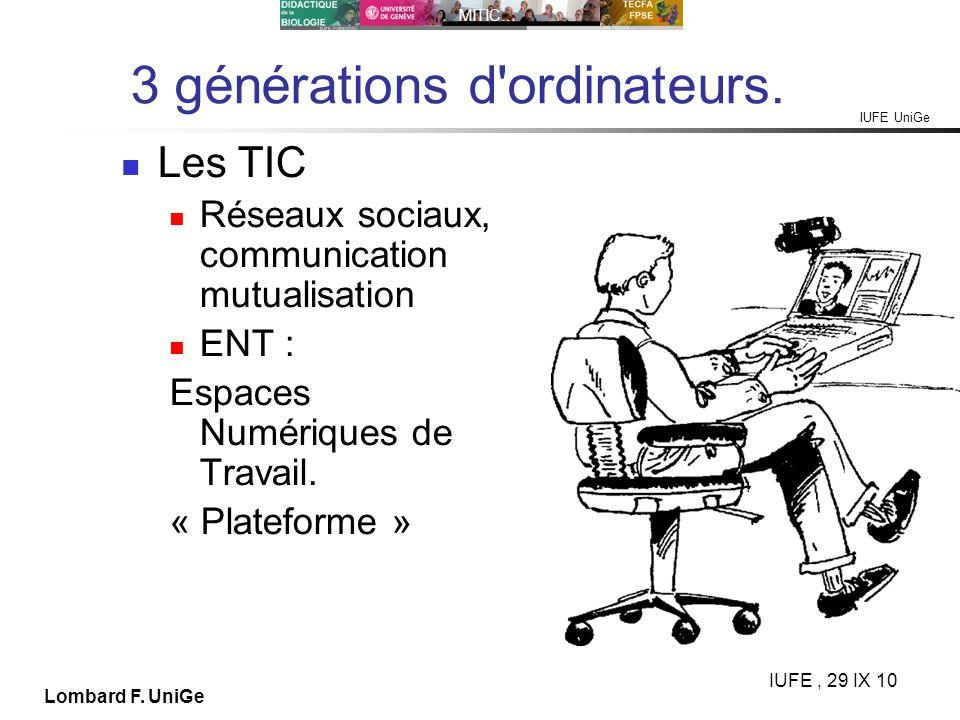 IUFE UniGe MITIC… IUFE, 29 IX 10 Lombard F. UniGe 3 générations d'ordinateurs. Les TIC Réseaux sociaux, communication mutualisation ENT : Espaces Numé