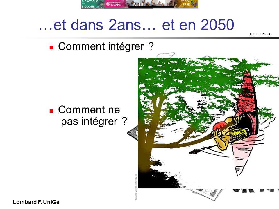 IUFE UniGe MITIC… IUFE, 29 IX 10 Lombard F. UniGe …et dans 2ans… et en 2050 Comment intégrer ? Comment ne pas intégrer ?