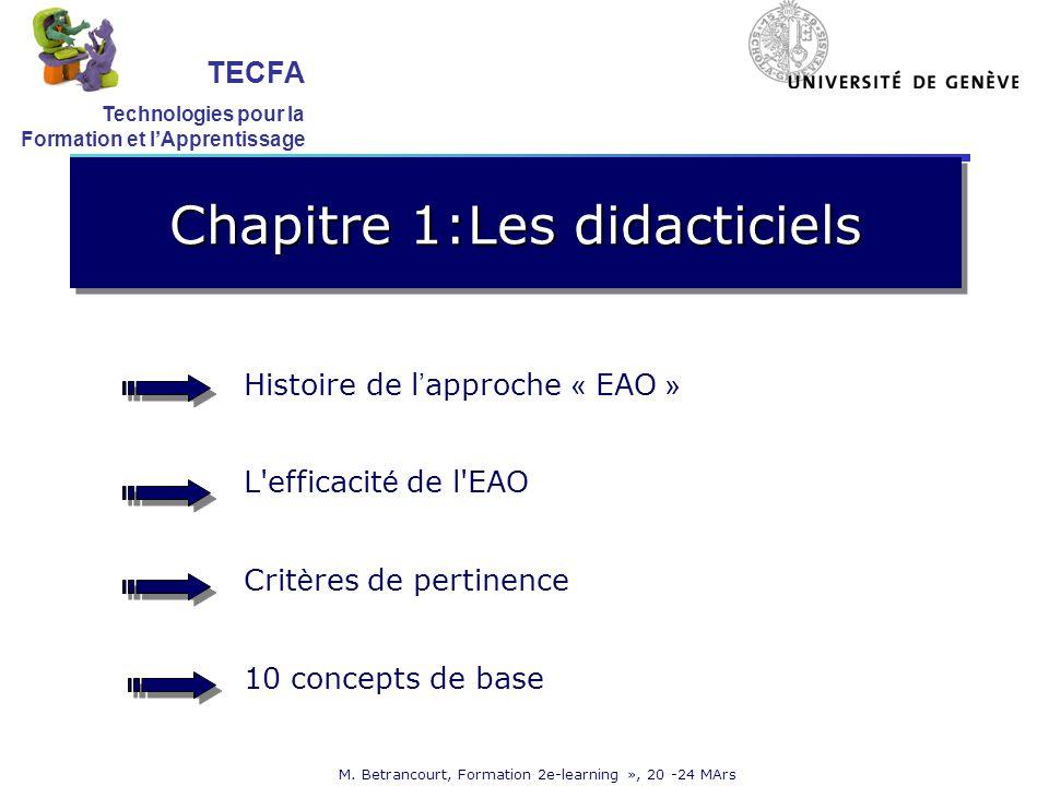 M. Betrancourt, Formation 2e-learning », 20 -24 MArs Chapitre 1:Les didacticiels Histoire de l approche « EAO » L'efficacit é de l'EAO Crit è res de p