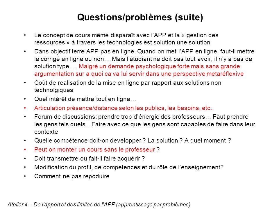 Questions/problèmes (suite) Le concept de cours même disparaît avec lAPP et la « gestion des ressources » à travers les technologies est solution une solution Dans objectif terre APP pas en ligne.