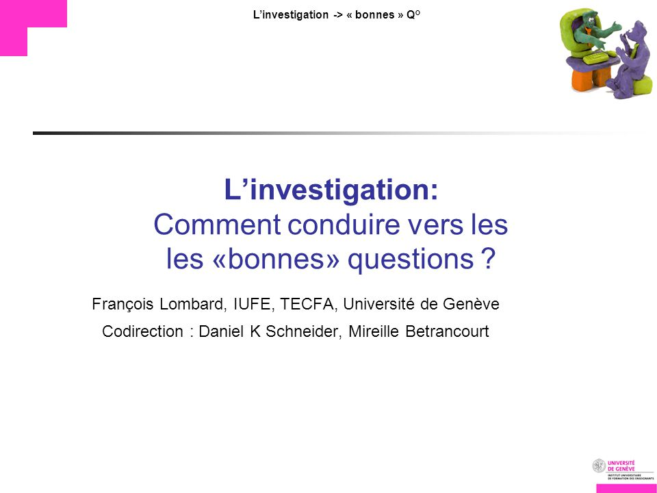 TECFA Linvestigation -> « bonnes » Q° Linvestigation: Comment conduire vers les les «bonnes» questions .