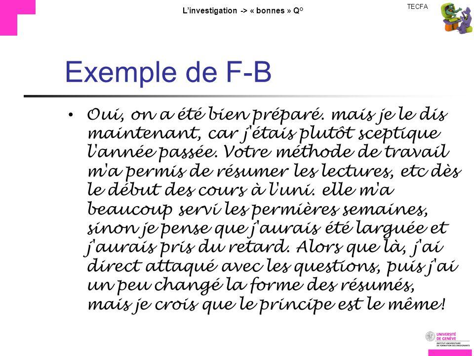 TECFA Linvestigation -> « bonnes » Q° Exemple de F-B Oui, on a été bien préparé. mais je le dis maintenant, car j'étais plutôt sceptique l'année passé