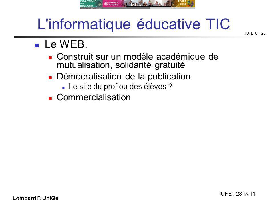 IUFE UniGe MITIC… IUFE, 28 IX 11 Lombard F. UniGe L informatique éducative TIC Le WEB.
