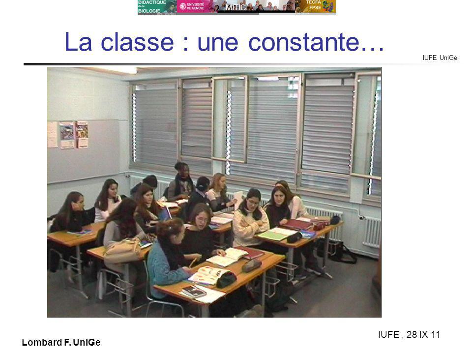 IUFE UniGe MITIC… IUFE, 28 IX 11 Lombard F. UniGe La classe : une constante…