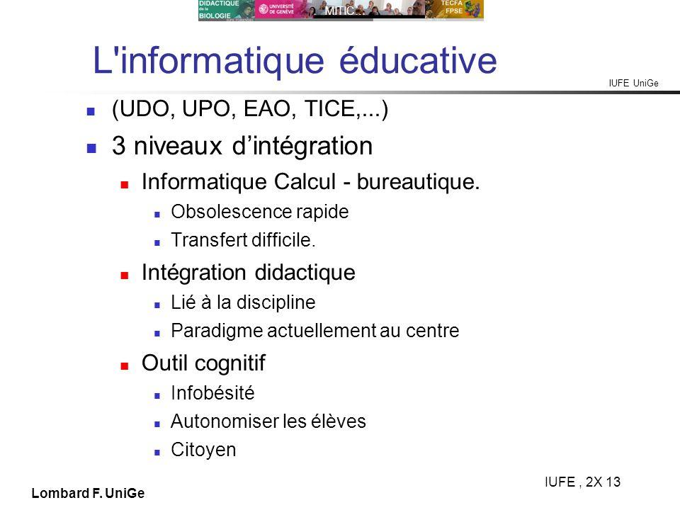 IUFE UniGe MITIC… IUFE, 2X 13 Lombard F. UniGe L'informatique éducative (UDO, UPO, EAO, TICE,...) 3 niveaux dintégration Informatique Calcul - bureaut