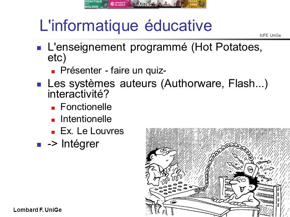 IUFE UniGe MITIC… IUFE, 2X 13 Lombard F. UniGe L'informatique éducative L'enseignement programmé (Hot Potatoes, etc) Présenter - faire un quiz- Les sy
