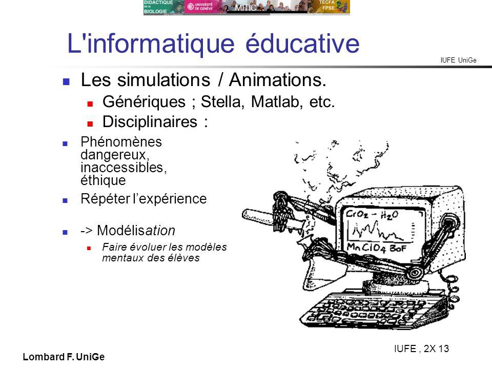 IUFE UniGe MITIC… IUFE, 2X 13 Lombard F. UniGe L'informatique éducative Les simulations / Animations. Génériques ; Stella, Matlab, etc. Disciplinaires