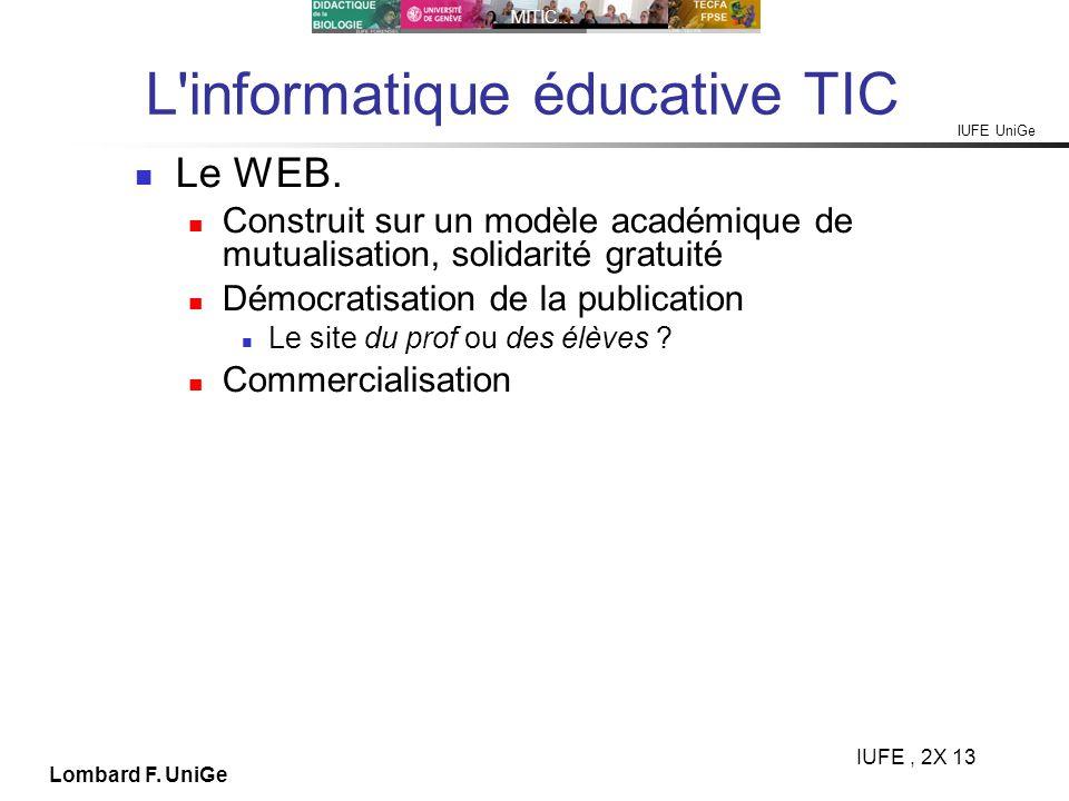 IUFE UniGe MITIC… IUFE, 2X 13 Lombard F. UniGe L'informatique éducative TIC Le WEB. Construit sur un modèle académique de mutualisation, solidarité gr