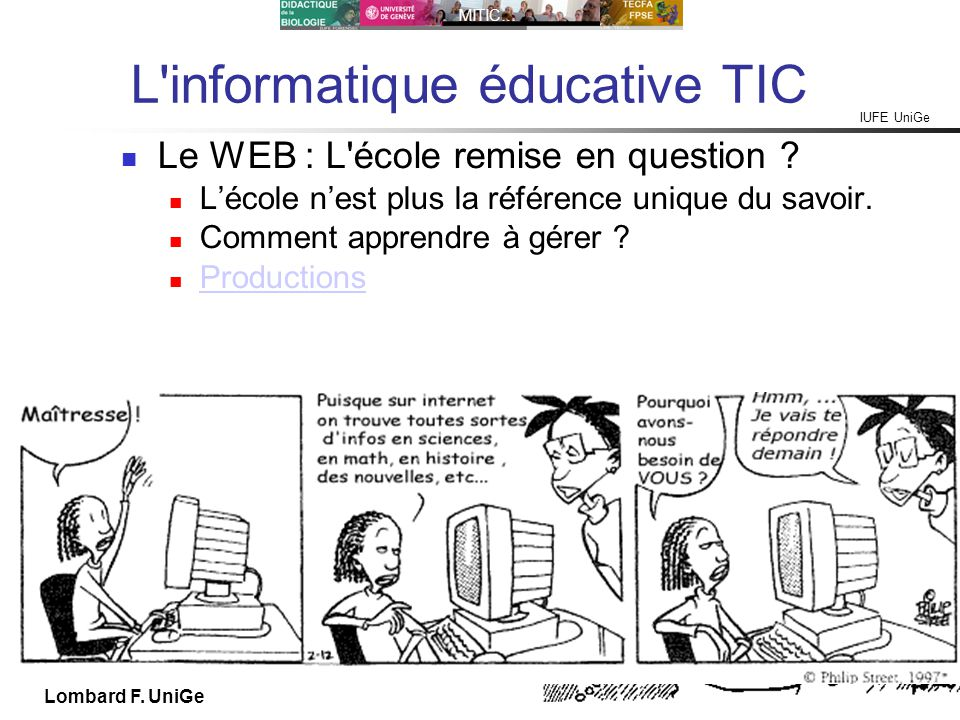 IUFE UniGe MITIC… IUFE, 2X 13 Lombard F. UniGe L'informatique éducative TIC Le WEB : L'école remise en question ? Lécole nest plus la référence unique