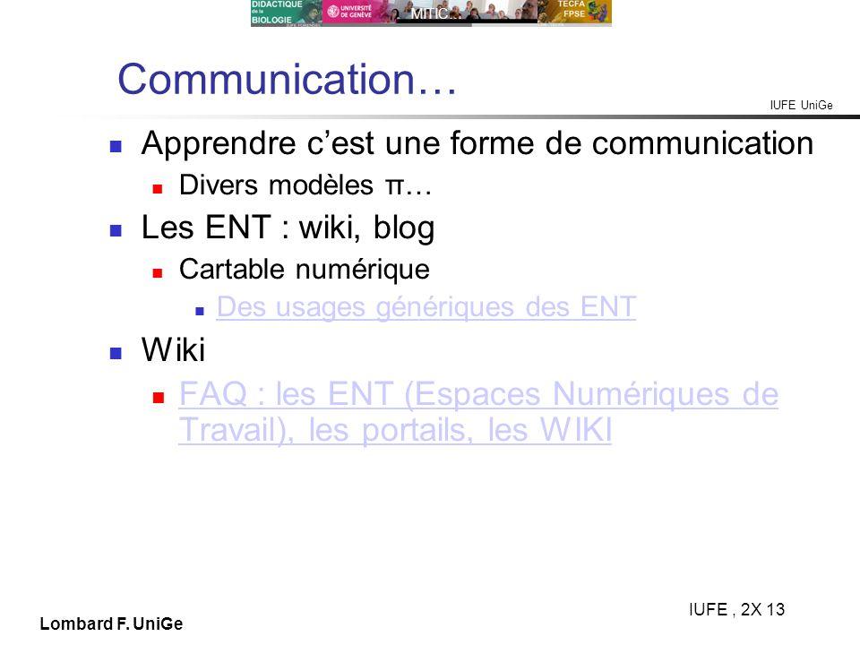 IUFE UniGe MITIC… IUFE, 2X 13 Lombard F. UniGe Communication… Apprendre cest une forme de communication Divers modèles π… Les ENT : wiki, blog Cartabl