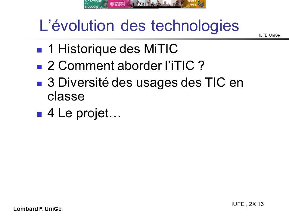 IUFE UniGe MITIC… IUFE, 2X 13 Lombard F. UniGe Lévolution des technologies 1 Historique des MiTIC 2 Comment aborder liTIC ? 3 Diversité des usages des