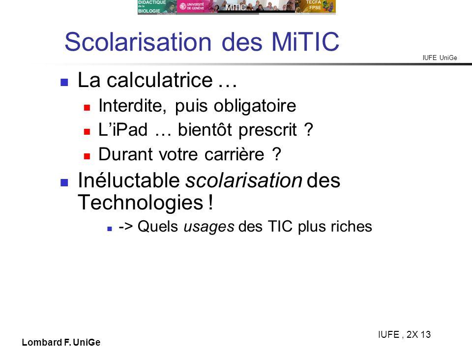IUFE UniGe MITIC… IUFE, 2X 13 Lombard F. UniGe Scolarisation des MiTIC La calculatrice … Interdite, puis obligatoire LiPad … bientôt prescrit ? Durant