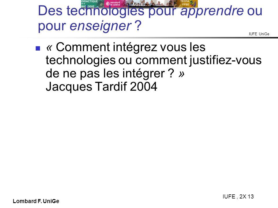 IUFE UniGe MITIC… IUFE, 2X 13 Lombard F. UniGe Des technologies pour apprendre ou pour enseigner ? « Comment intégrez vous les technologies ou comment