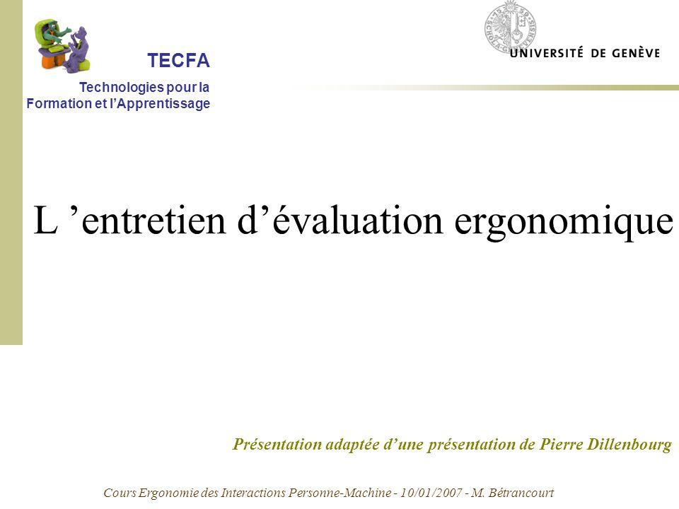 L entretien dévaluation ergonomique Présentation adaptée dune présentation de Pierre Dillenbourg Cours Ergonomie des Interactions Personne-Machine - 10/01/2007 - M.