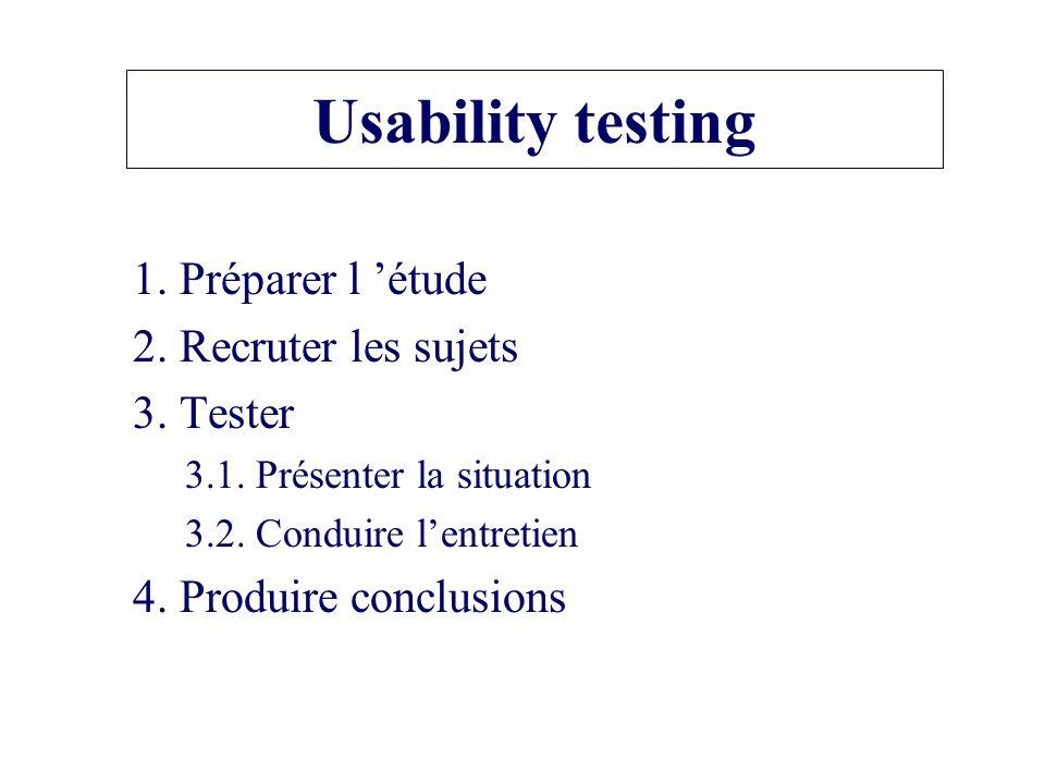 Usability testing 1. Préparer l étude 2. Recruter les sujets 3.