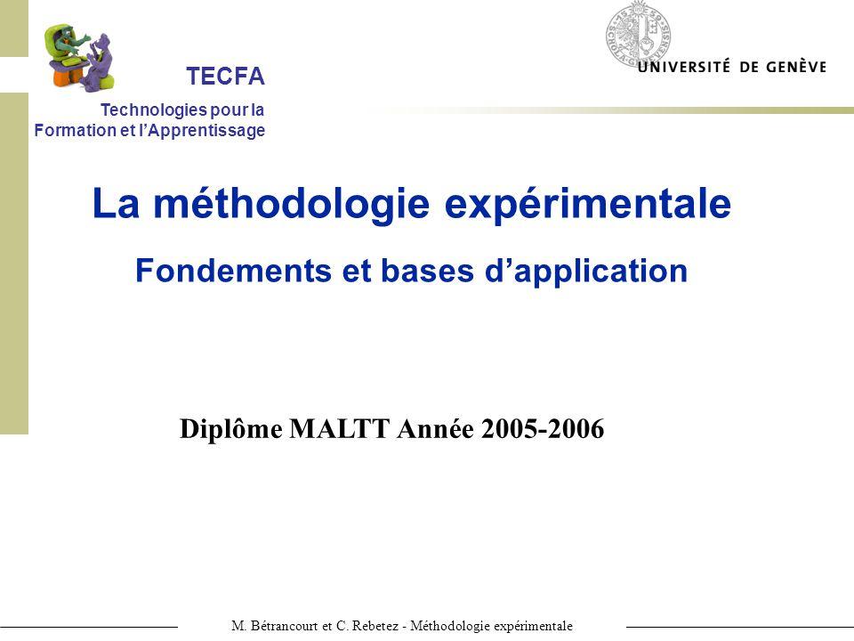 M. Bétrancourt et C. Rebetez - Méthodologie expérimentale Diplôme MALTT Année 2005-2006 La méthodologie expérimentale Fondements et bases dapplication