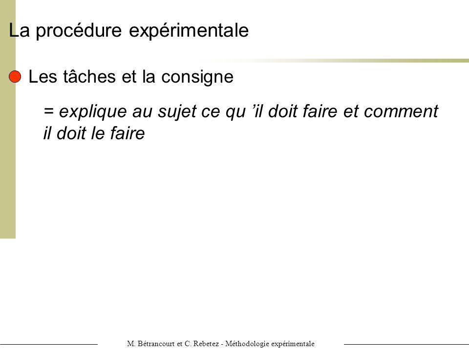 M. Bétrancourt et C. Rebetez - Méthodologie expérimentale La procédure expérimentale Les tâches et la consigne = explique au sujet ce qu il doit faire