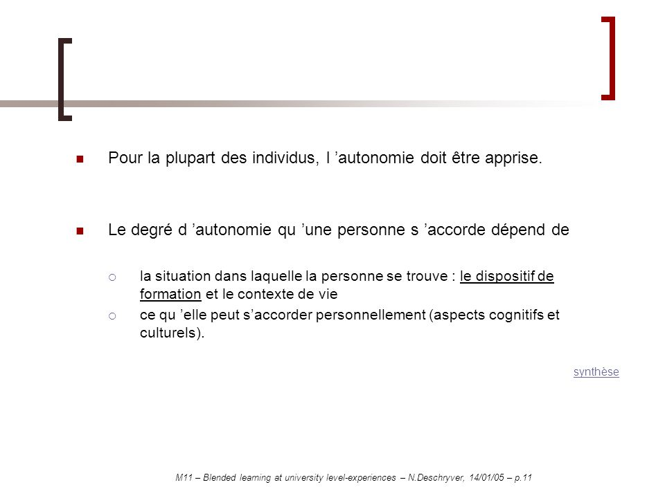 M11 – Blended learning at university level-experiences – N.Deschryver, 14/01/05 – p.11 Pour la plupart des individus, l autonomie doit être apprise.