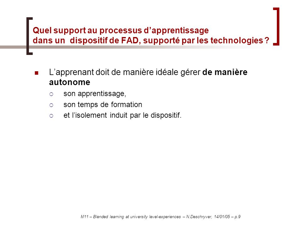 M11 – Blended learning at university level-experiences – N.Deschryver, 14/01/05 – p.9 Quel support au processus dapprentissage dans un dispositif de FAD, supporté par les technologies .