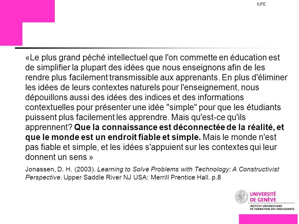 IUFE Titre ici «Le plus grand péché intellectuel que l on commette en éducation est de simplifier la plupart des idées que nous enseignons afin de les rendre plus facilement transmissible aux apprenants.