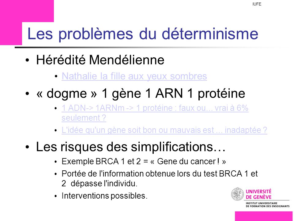 IUFE Titre ici Les problèmes du déterminisme Hérédité Mendélienne Nathalie la fille aux yeux sombres « dogme » 1 gène 1 ARN 1 protéine 1 ADN-> 1ARNm -> 1 protéine : faux ou...
