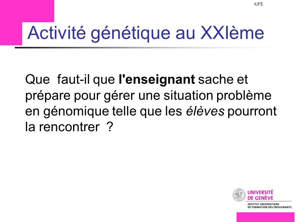 IUFE Titre ici Activité génétique au XXIème Que faut-il que l enseignant sache et prépare pour gérer une situation problème en génomique telle que les élèves pourront la rencontrer