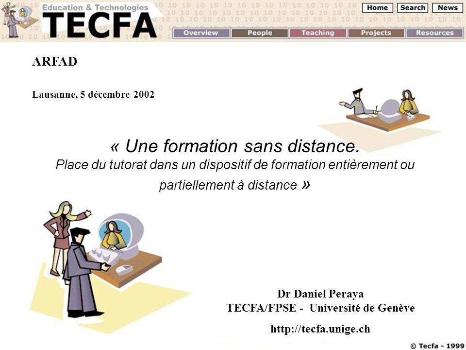 D. Peraya TECFA, 5.12 ARFAD Lausanne, 5 décembre 2002 « Une formation sans distance. Place du tutorat dans un dispositif de formation entièrement ou p