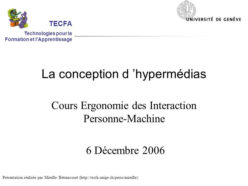 La conception d hypermédias Cours Ergonomie des Interaction Personne-Machine 6 Décembre 2006 Présentation réalisée par Mireille Bétrancourt (http://tecfa.unige.ch/perso/mireille) TECFA Technologies pour la Formation et lApprentissage