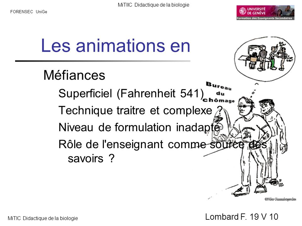FORENSEC UniGe MiTIIC Didactique de la biologie MiTIC Didactique de la biologie Lombard F. 19 V 10 Les animations en biologie Méfiances Superficiel (F