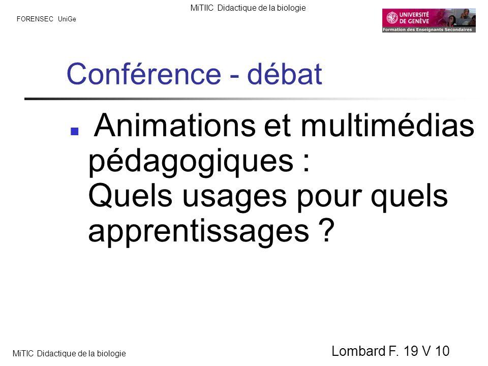 FORENSEC UniGe MiTIIC Didactique de la biologie MiTIC Didactique de la biologie Lombard F. 19 V 10 Conférence - débat Animations et multimédias pédago