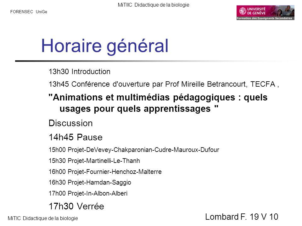 FORENSEC UniGe MiTIIC Didactique de la biologie MiTIC Didactique de la biologie Lombard F. 19 V 10 Horaire général 13h30 Introduction 13h45 Conférence
