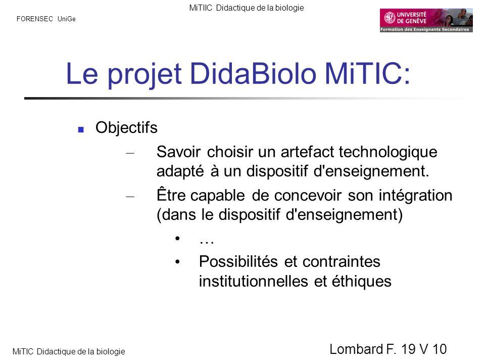 FORENSEC UniGe MiTIIC Didactique de la biologie MiTIC Didactique de la biologie Lombard F. 19 V 10 Le projet DidaBiolo MiTIC: Objectifs – Savoir chois