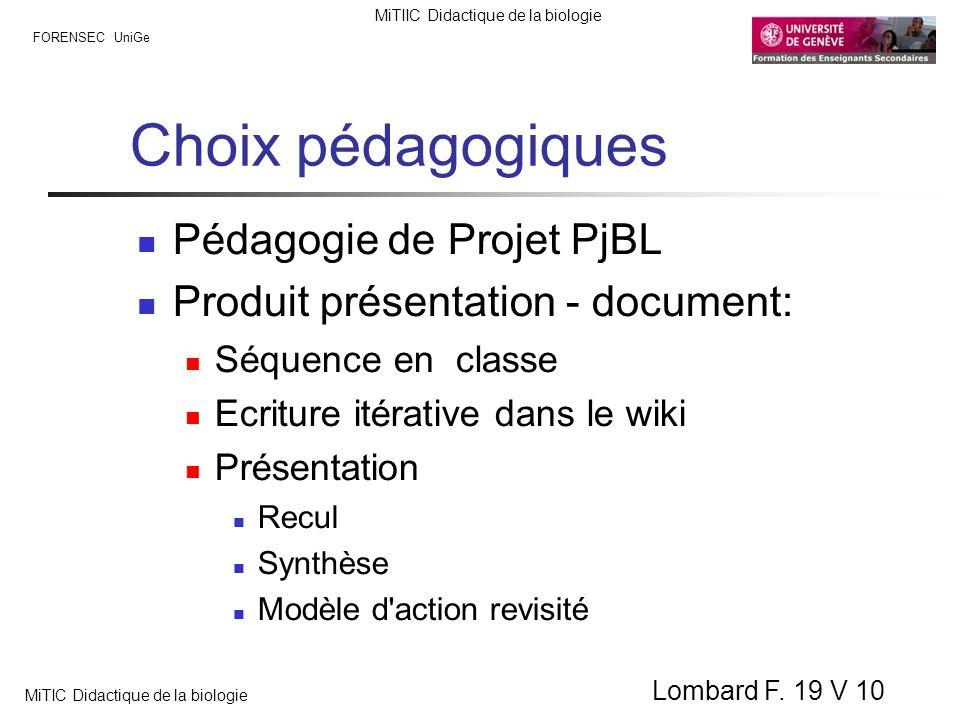 FORENSEC UniGe MiTIIC Didactique de la biologie MiTIC Didactique de la biologie Lombard F. 19 V 10 Choix pédagogiques Pédagogie de Projet PjBL Produit
