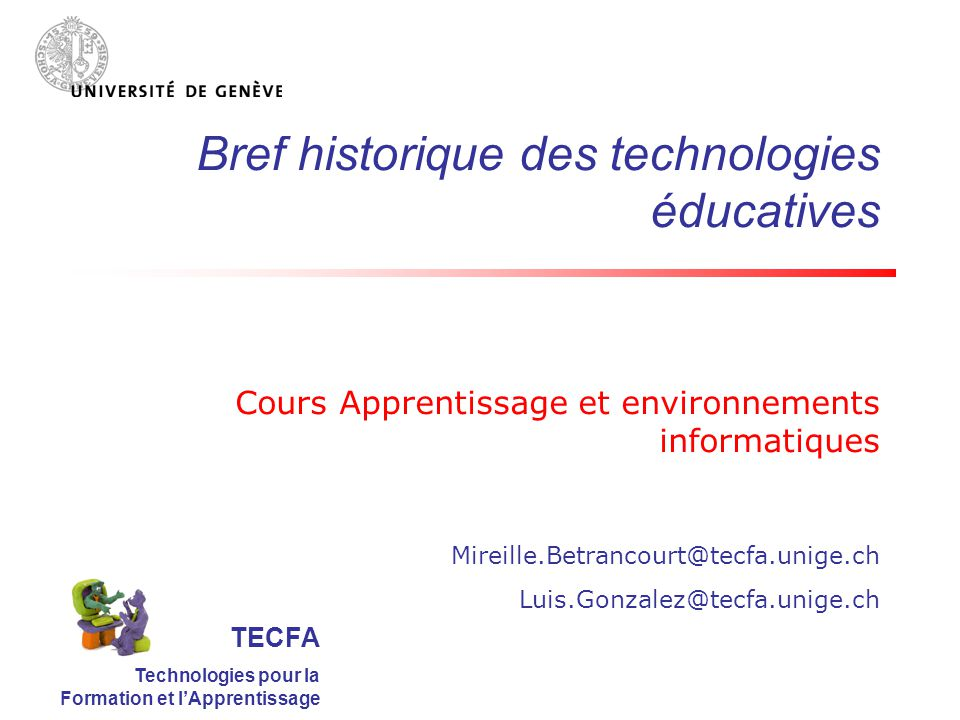 Bref historique des technologies éducatives Cours Apprentissage et environnements informatiques Mireille.Betrancourt@tecfa.unige.ch Luis.Gonzalez@tecf