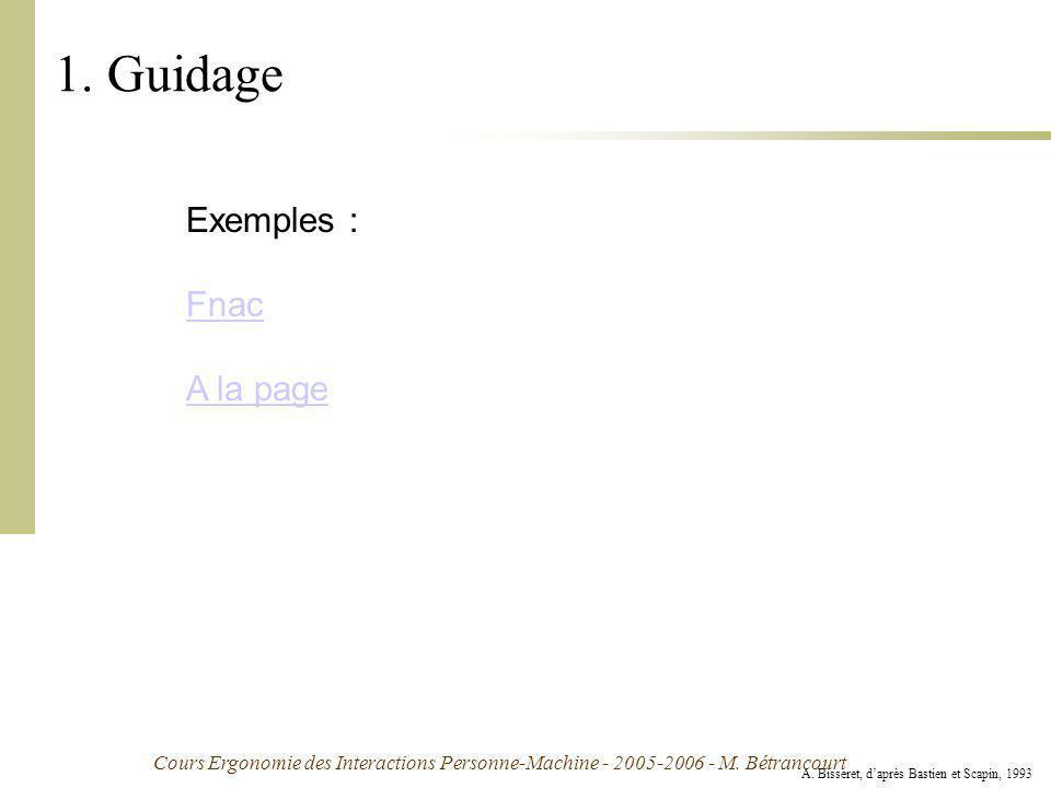Cours Ergonomie des Interactions Personne-Machine - 2005-2006 - M. Bétrancourt 1. Guidage A. Bisseret, daprès Bastien et Scapin, 1993 Exemples : Fnac