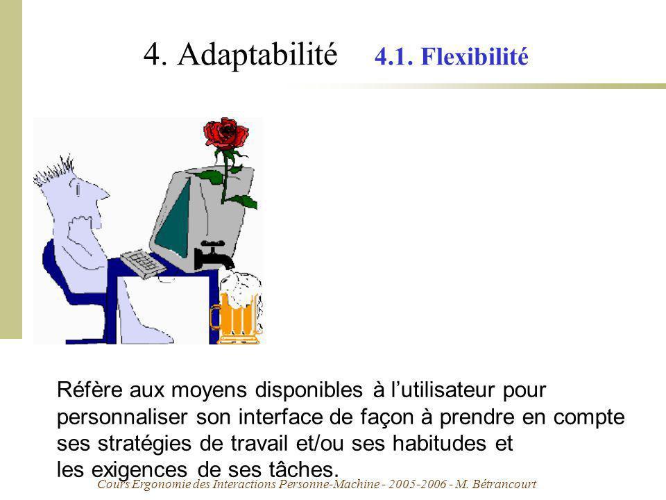 Cours Ergonomie des Interactions Personne-Machine - 2005-2006 - M. Bétrancourt 4. Adaptabilité 4.1. Flexibilité Réfère aux moyens disponibles à lutili