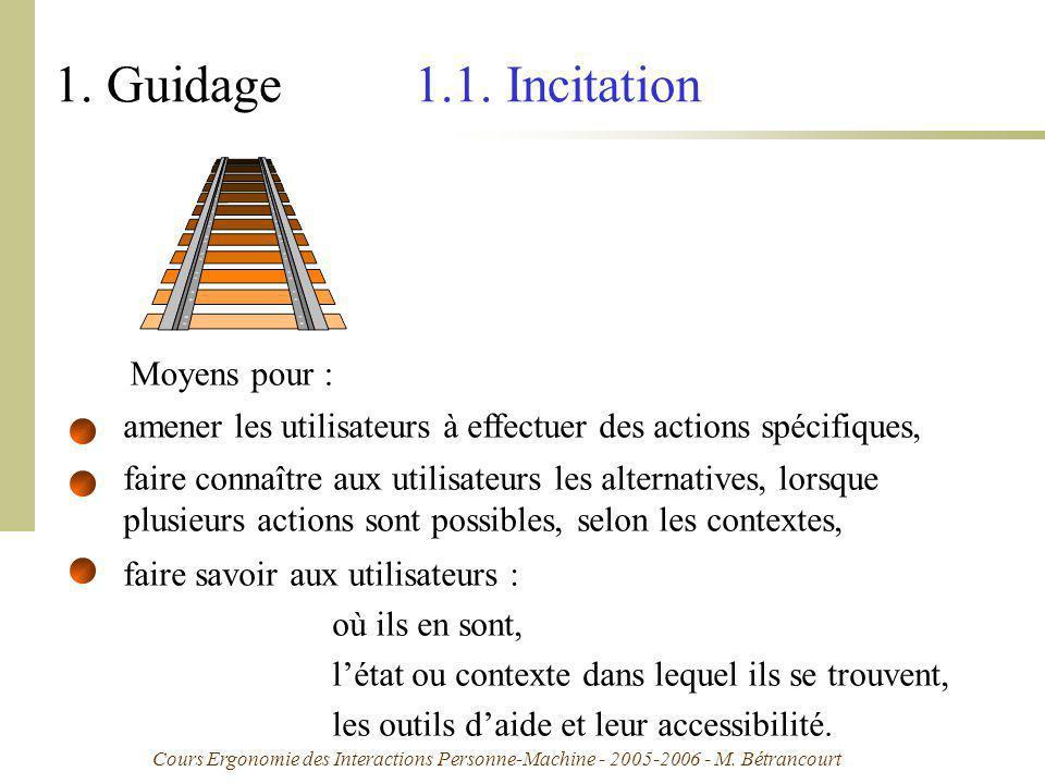Cours Ergonomie des Interactions Personne-Machine - 2005-2006 - M. Bétrancourt 1. Guidage 1.1. Incitation Moyens pour : amener les utilisateurs à effe