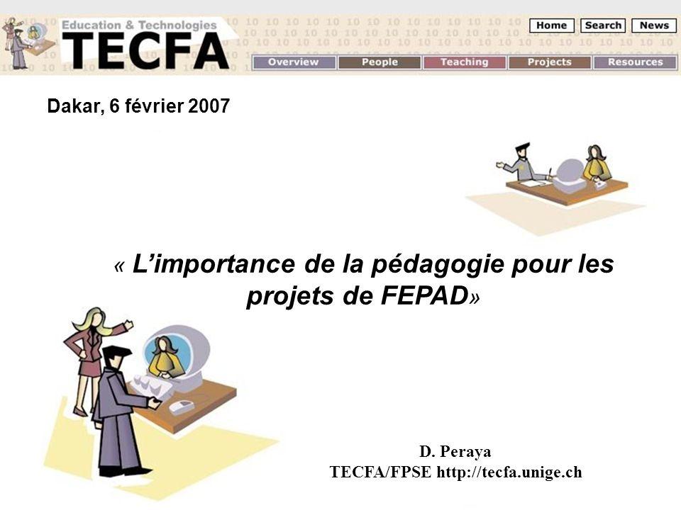 06.02.2207 Limportance de la pédagogie … D. Peraya TECFA - UNIGE Dakar, 6 février 2007 « Limportance de la pédagogie pour les projets de FEPAD » D. Pe