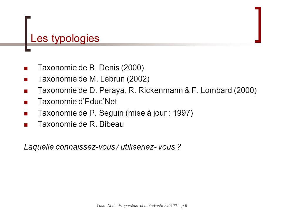 Learn-Nett - Préparation des étudiants 240106 – p.6 Les typologies Taxonomie de B. Denis (2000) Taxonomie de M. Lebrun (2002) Taxonomie de D. Peraya,