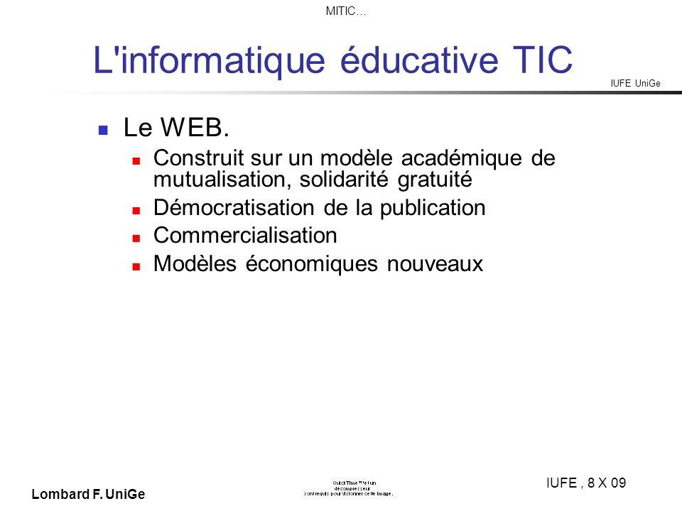 IUFE UniGe MITIC… IUFE, 8 X 09 Lombard F. UniGe L informatique éducative TIC Le WEB.