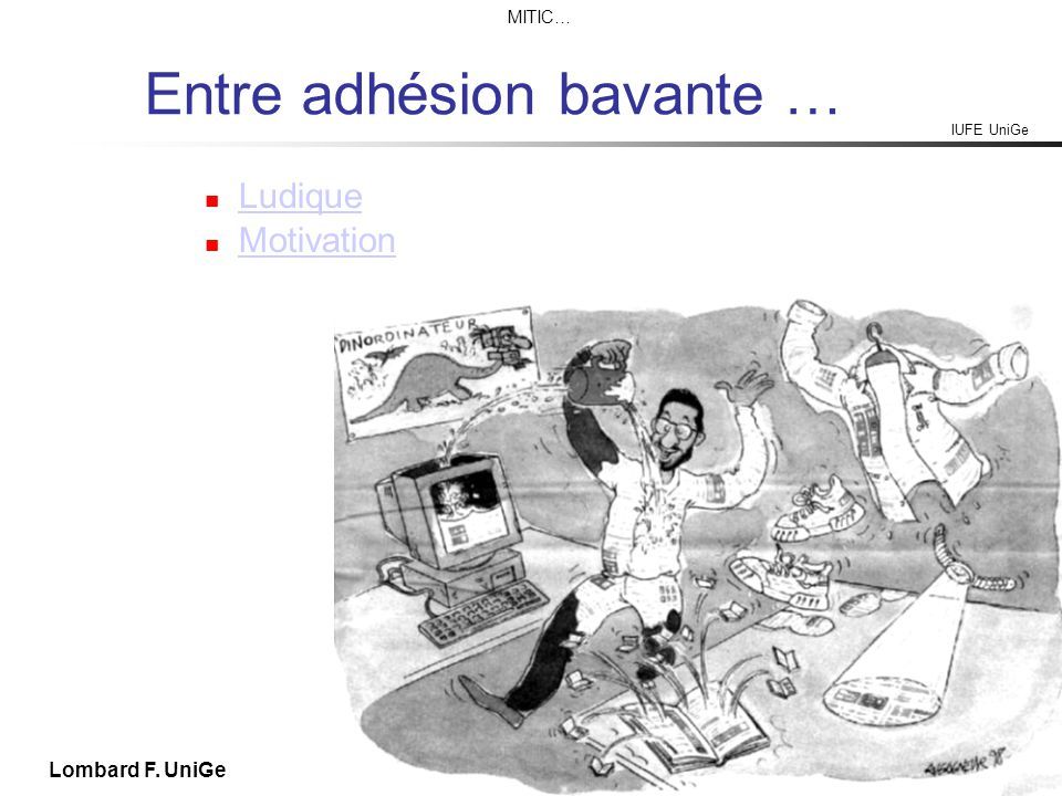IUFE UniGe MITIC… IUFE, 8 X 09 Lombard F. UniGe Entre adhésion bavante … Ludique Motivation