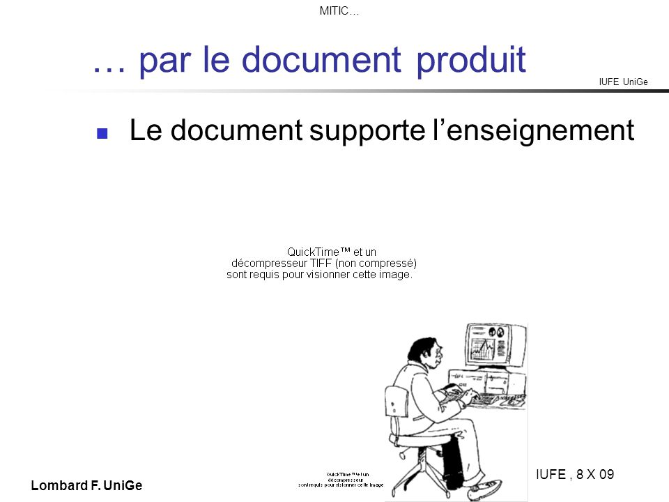 IUFE UniGe MITIC… IUFE, 8 X 09 Lombard F. UniGe … par le document produit Le document supporte lenseignement