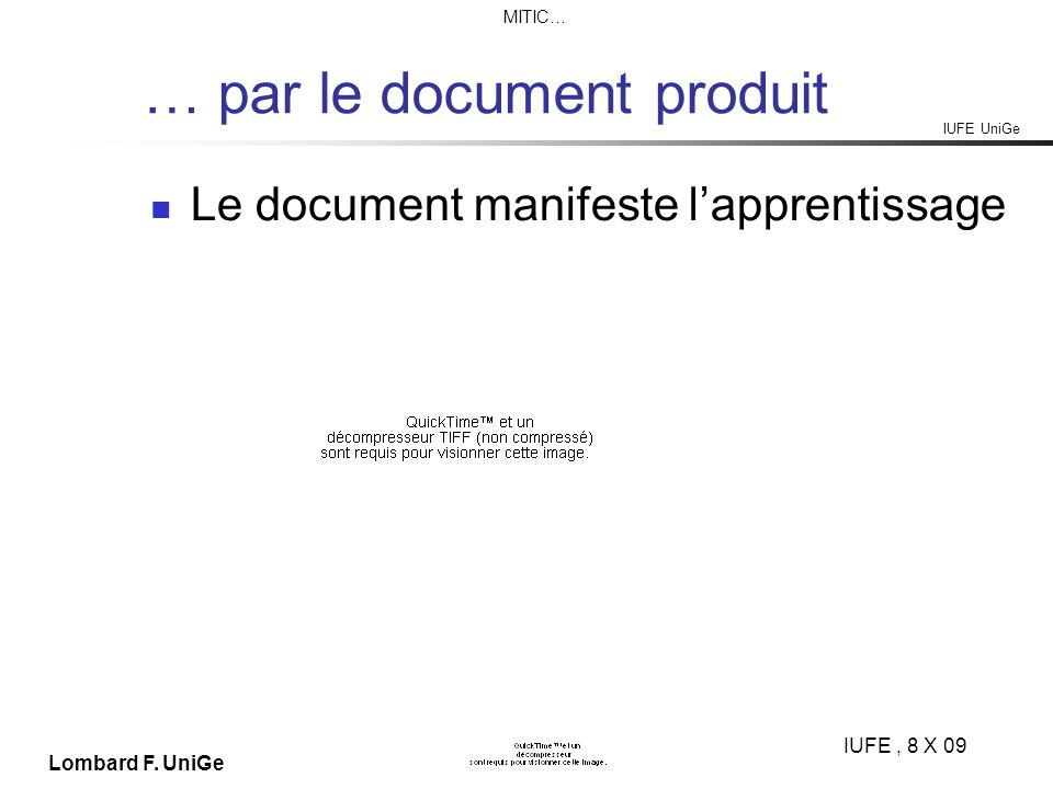 IUFE UniGe MITIC… IUFE, 8 X 09 Lombard F. UniGe … par le document produit Le document manifeste lapprentissage