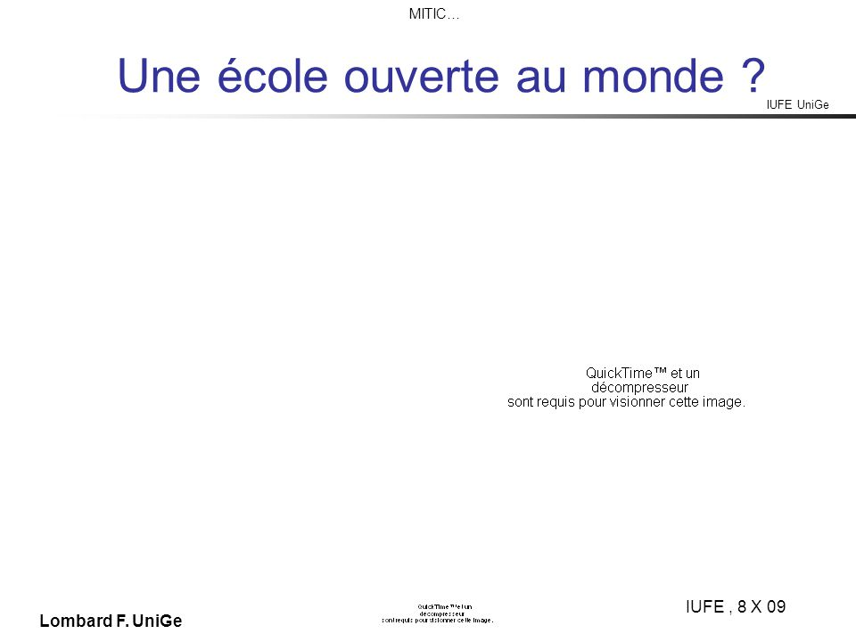 IUFE UniGe MITIC… IUFE, 8 X 09 Lombard F. UniGe Une école ouverte au monde