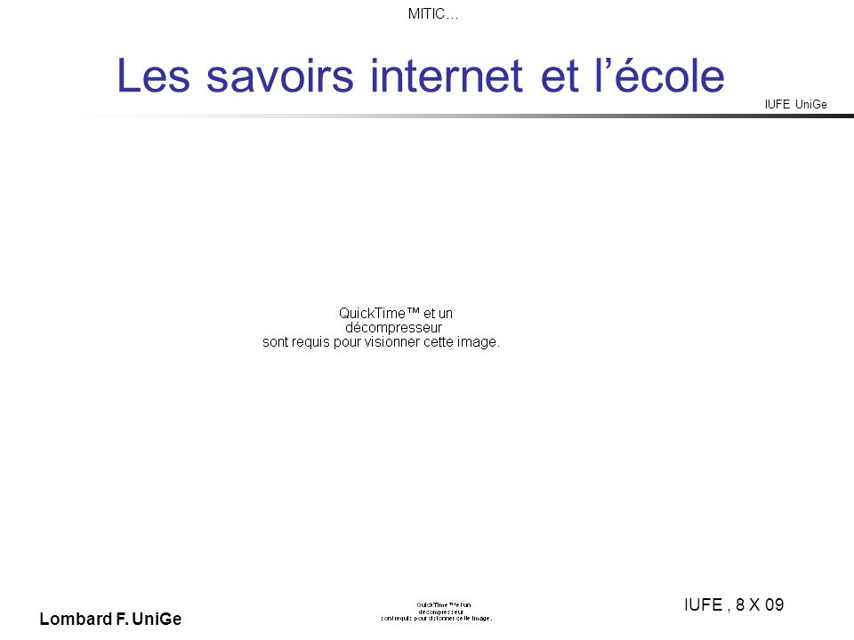 IUFE UniGe MITIC… IUFE, 8 X 09 Lombard F. UniGe Les savoirs internet et lécole