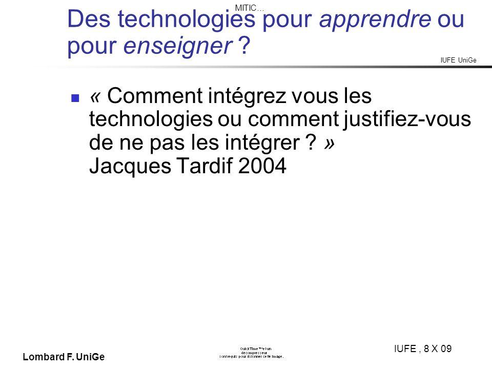 IUFE UniGe MITIC… IUFE, 8 X 09 Lombard F. UniGe Des technologies pour apprendre ou pour enseigner .