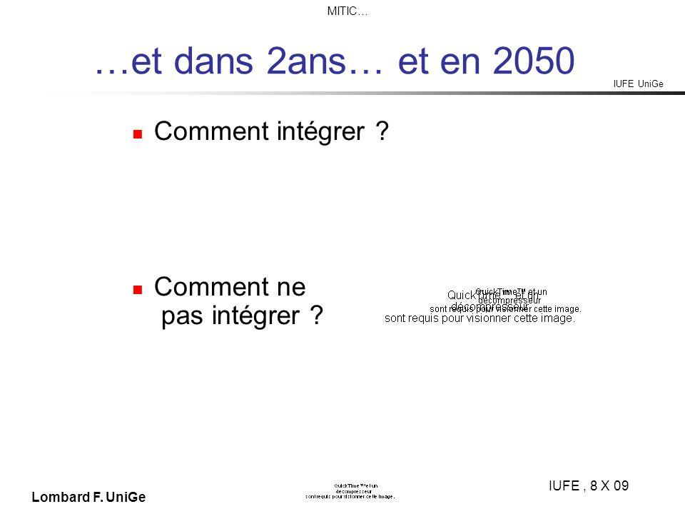 IUFE UniGe MITIC… IUFE, 8 X 09 Lombard F. UniGe …et dans 2ans… et en 2050 Comment intégrer .